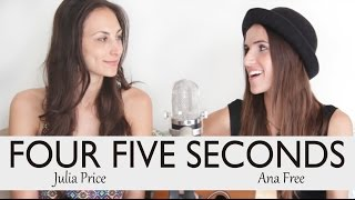 Four Five Seconds - Rihanna & Kanye West Cover By Ana Free Ft. Julia Price