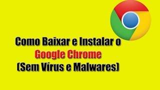 getlinkyoutube.com-Como Baixar e Instalar o Google Chrome. (Sem Vírus ou Malwares)