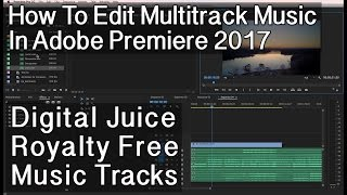 Using Multi-Track Digital Juice Royalty Free Music with Adobe Premiere 2017