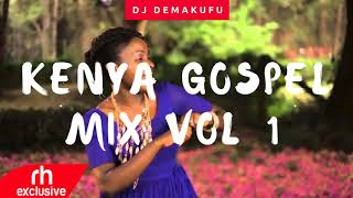 DJ DEMAKUFU 2017 KENYAN GOSPEL MIX VOL 1 ( RH EXCLUSIVE)