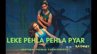 Leke pehla pehla pyar Dance Choreography By Parthraj Parmar | Raghav |
