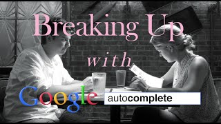 Guy Breaks Up With Google Autocomplete