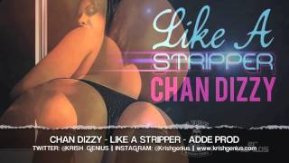 Chan Dizzy - Like A Stripper