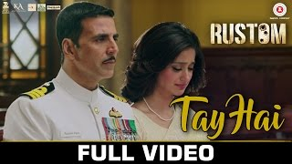 Tay Hai - Full Video | Rustom | Akshay Kumar & Ileana D'cruz | Ankit Tiwari width=