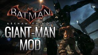 getlinkyoutube.com-Batman: Arkham Knight Mods - Giant-Man (Giant Batman)