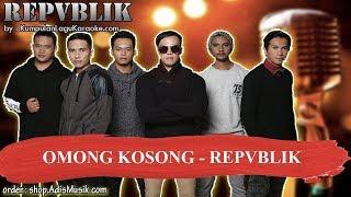 OMONG KOSONG - REPVBLIK Karaoke