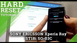 getlinkyoutube.com-Hard Reset SONY ERICSSON Xperia Ray ST18i SO-03C