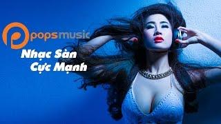 LIVE 24/7 NONSTOP NHẠC SÀN CỰC MẠNH | Khưu Huy Vũ, Saka Trương Tuyền, Lâm Chấn Khang, Nam Cường