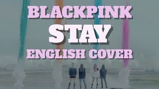 BLACKPINK - STAY [English Cover]