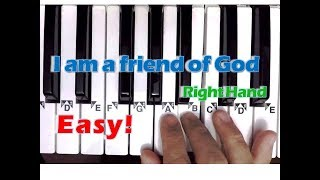 I am a friend of God - Easy Piano Tutorial (Right Hand)