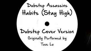 Habits (Stay High) (DJ Tony Dub/Dubstep Assassins Remix) [Cover Tribute to Tove Lo]