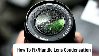 How To Fix/Deal With Lens Condensation