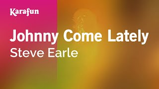 Karaoke Johnny Come Lately - Steve Earle *