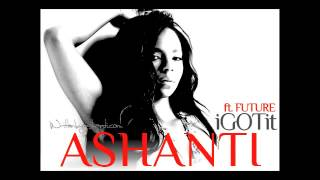 Ashanti - I Got It (ft. Future)