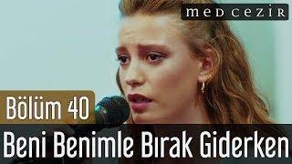 getlinkyoutube.com-Medcezir 40.Bölüm | Serenay Sarıkaya - Çağatay Ulusoy | Beni Benimle Bırak Giderken - Düet