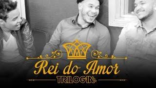 Trilogia - Rei do Amor
