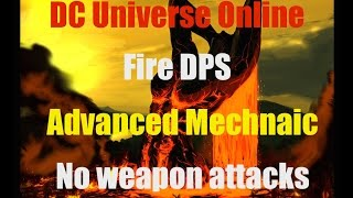getlinkyoutube.com-DCUO: Fire DPS Loadout - Incineration (Advanced Mechanic, No Weapon Attacks)
