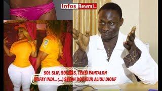 Sol slip, teksi ba, teksi pantalon... (...) lou graw lay indi selon le gynécologue Dr Aliou Diouf