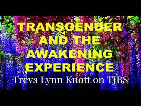 Transgender and the Awakening Experience: Treva Lynn Knott on TJBS