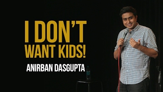I Dont Want Kids | Anirban Dasgupta stand up comedy