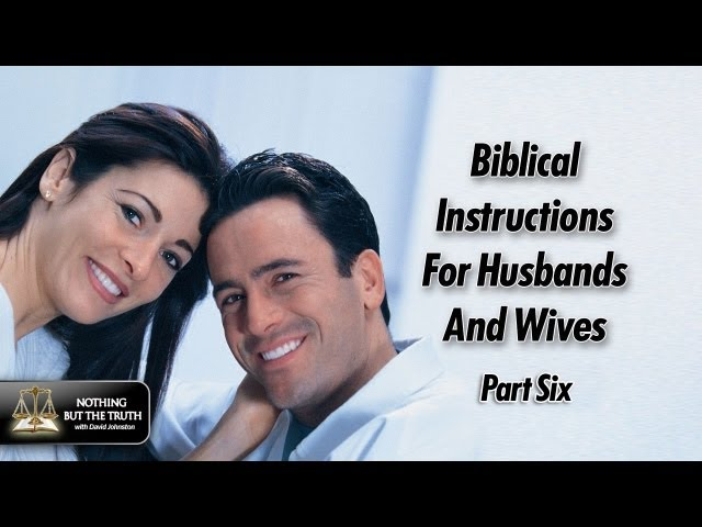Biblical Instructions For Husbands And Wives - Part 6