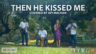 Then He Kissed Me - Covered by Api Machan. #apimachan width=