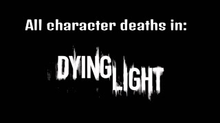 getlinkyoutube.com-All character deaths in: Dying Light