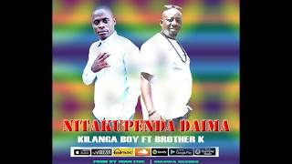 KILANGA BOY FT BROTHER K  NITAKUPENDA DAIMA