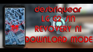 getlinkyoutube.com-Desbrickear LG G2 cuando no Download Mode, ni Recovery Cuando El Teléfono Queda en Qhsusb_bulk