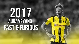 getlinkyoutube.com-Pierre-Emerick Aubameyang - Fast & Furious - Skills & Goals 2017 HD