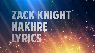 ZACK KNIGHT - NAKHRE (LYRICS) HD