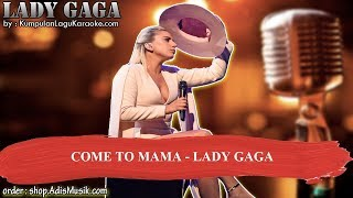 COME TO MAMA -  LADY GAGA Karaoke no vocal