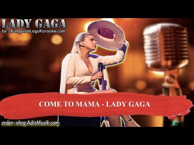 COME TO MAMA -  LADY GAGA Karaoke no vocal