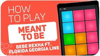 How to play: MEANT TO BE (Bebe rexha ft. Florida Georgia Line) - SUPER PADS - Kit Ride
