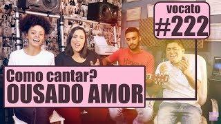 Como cantar? OUSADO AMOR - VOCATO #222 width=