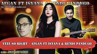FEEL SO RIGHT - AFGAN FT ISYANA & RENDI PANDUGO karaoke tanpa vokal | KARAOKE AFGAN