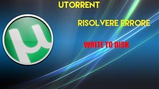 getlinkyoutube.com-Utorrent- Come risolvere errore WRITE TO DISK