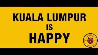 Kuala Lumpur is Happy!