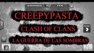 getlinkyoutube.com-CREEPYPASTA - CLASH OF CLANS: LA GUERRA DE LAS SOMBRAS (ORIGINAL)