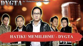 HATIKU MEMILIHMU -  DYGTA Karaoke