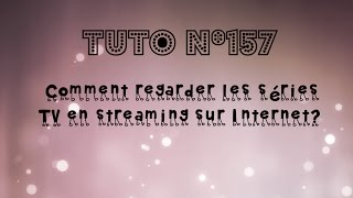 getlinkyoutube.com-[Tuto n°157] - Comment regarder les séries TV en streaming sur Internet?   Les Conseils d'Isa