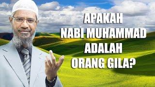 Apakah Nabi Muhammad Adalah Orang Gila?   Dr. Zakir Naik