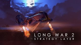 XCOM 2 - Long War 2: Strategy Layer