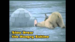 01 Slowdraw The Hungry Eskimo - P.R.I.S.S.
