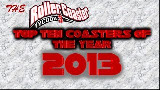 getlinkyoutube.com-RCT3 | Top Ten Coasters of The Year 2013