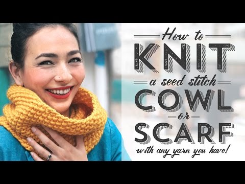 How to Knit a Seed Stitch Cowl or Scarf with Any Yarn