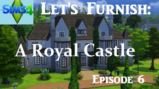 The Sims 4: Let's Furnish A Royal Castle - Episode 6