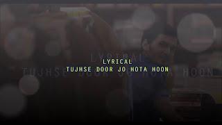 Tujhse Door Jo Hota Hoon - Lyrical Video