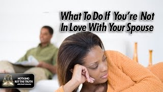 What To Do If You're Not In Love With Your Spouse