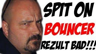 getlinkyoutube.com-SPIT ON A BOUNCER RESULT SMASH